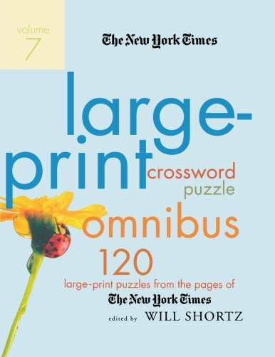 The New York Times Large-Print Crossword Puzzle Omnibus Volume 7: 120 Large-Print Puzzles from the Pages of The New York - Ny St Spring York New