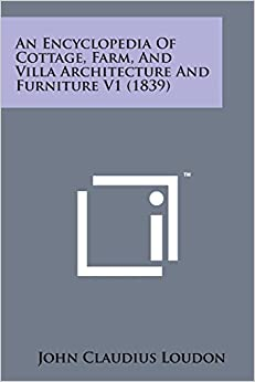 An Encyclopedia of Cottage, Farm, and Villa Architecture and Furniture V1 (1839)