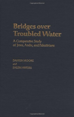 Bridges over Troubled Water: A Comparative Study of Jews, Arabs, and Palestinians Pdf