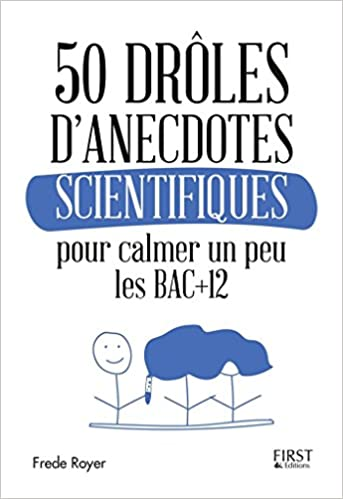 50 drôles danecdotes scientifiques pour calmer un peu les Bac +12 (French Edition) Kindle Edition