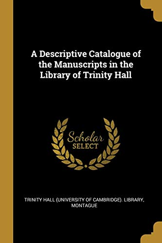 A Descriptive Catalogue of the Manuscripts in the Library of Trinity Hall
