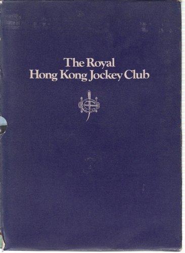 The Royal Hong Kong Jockey Club: The Story of Racing in Hong Kong