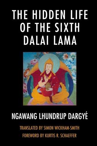 The Hidden Life of the Sixth Dalai Lama (Studies in Modern Tibetan Culture)