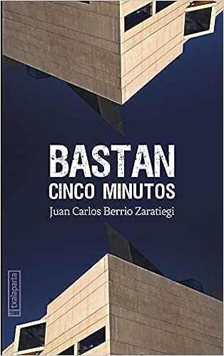 Bastan cinco minutos de Juan Carlos Berrio Zaratiegi
