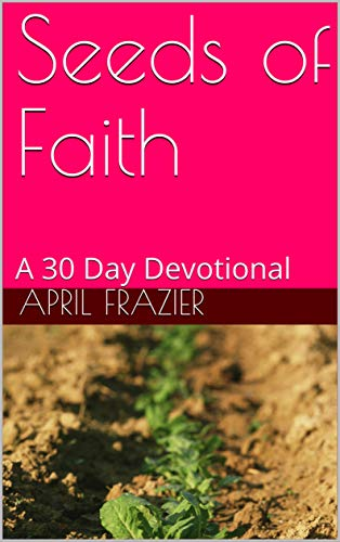 Seeds of Faith: A 30 Day Devotional