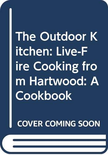 The Outdoor Kitchen: Live-Fire Cooking from Hartwood: A Cookbook by Eric Werner, Nils Bernstein