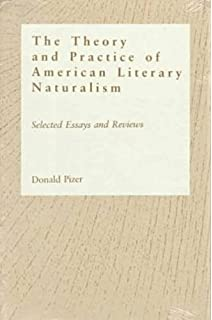 com twentieth century american literary naturalism an  theory and practice of american literary naturalism selected essay and reviews