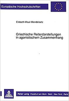 Book Griechische Reiterdarstellungen in Agonistischem Zusammenhang (Europaeische Hochschulschriften / European University Studie)