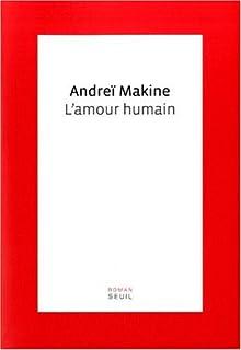 L'amour humain : roman, Makine, Andreï