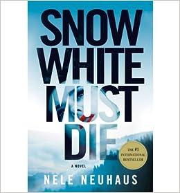 Snow White Must Die Bodenstein Kirchhoff 4 By Nele Neuhaus