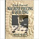 img - for Teach Yourself Machine Piecing & Quilting (Contemporary Quilting) by Debra Wagner (1992-06-23) book / textbook / text book