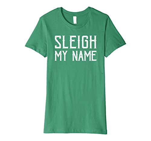 Womens Sleigh My Name Funny Humor Santa Reindeer T-Shirt Small Kelly Green