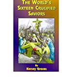 The World's Sixteen Crucified Saviors, Kersey Graves, 0948390158