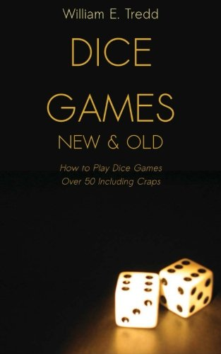 Dice Games New and Old: How to Play Dice Games - Over 50 Including Craps