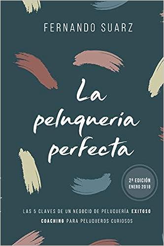 La peluquería perfecta: Cómo abrir un negocio de peluquería exitoso: Amazon.es: Fernando Suarz: Libros