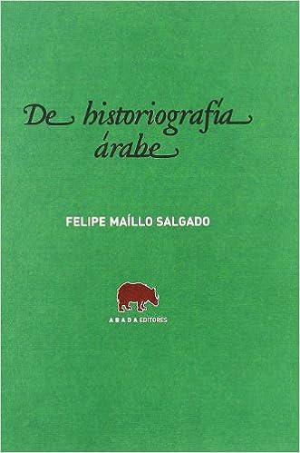 De Historiografia Arabe por Felipe Maíllo Salgado