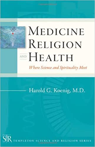 Medicine, Religion, and Health: Where Science and Spirituality Meet (Templeton Science and Religion)