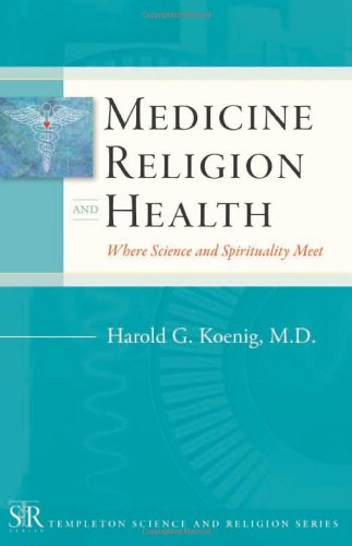 Medicine, Religion, and Health: Where Science and Spirituality Meet (Templeton Science and Religion Series)