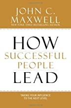 How Successful People Lead: Taking Your Influence to the Next Level
