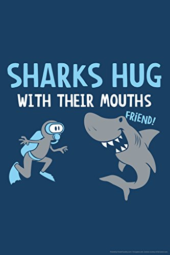 Sharks Hug with Their Mouths Humor Poster 12x18 inch -