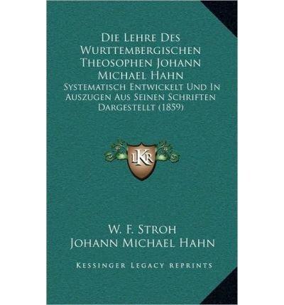 Die Lehre Des Wurttembergischen Theosophen Johann Michael Hahn: Systematisch Entwickelt Und in Auszugen Aus Seinen Schriften Dargestellt (1859) (Paperback)(German) - Common