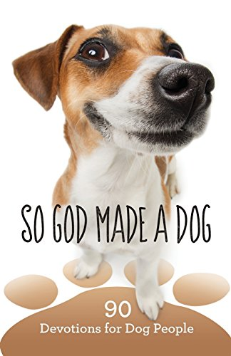 (So God Made a Dog: 90 Devotions for Dog People)
