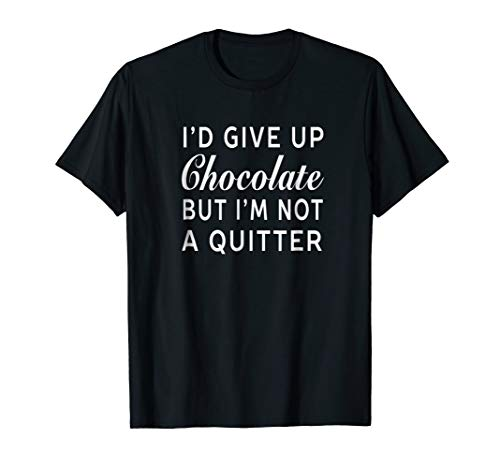 I'd Give Up Chocolate But I'm Not A Quitter Funny ()