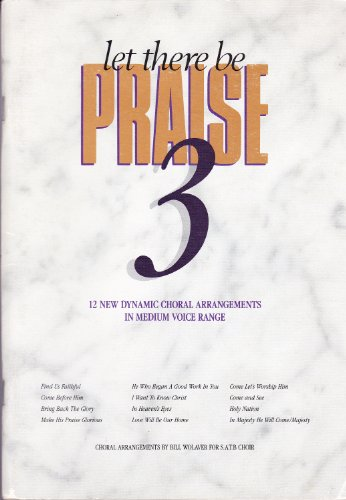 Let There Be Praise 3: 12 New Dynamic Choral Arrangements in Medium Voice Range