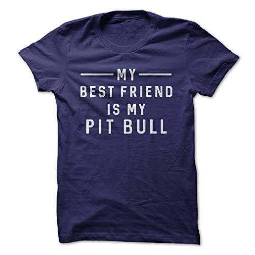 My Best Friend Is My Pit Bull-T-Shirt/Navy Blue/M - Made On Demand in USA