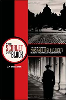 The Scarlet and the Black: The True Story of Monsignor Hugh O'Flaherty, Hero of the Vatican Underground by J. P. Gallagher (15-Nov-2009)