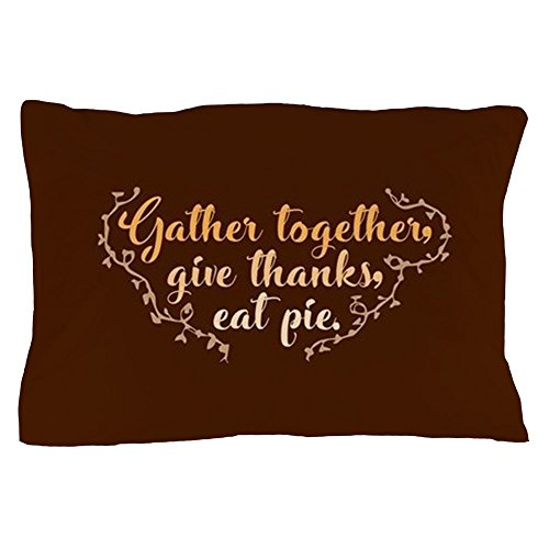 CafePress - Gather Together Give Thanks Eat Pie - Standard Size Pillow Case, 20