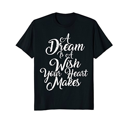 A DREAM IS A WISH YOUR HEART MAKES SHIRT