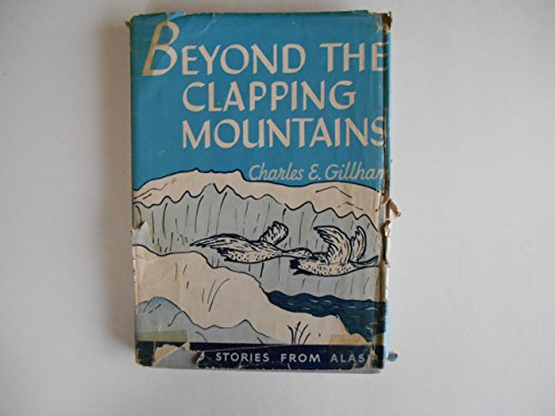 Beyond the Clapping Mountains (Eskimo Stories from Alaska)