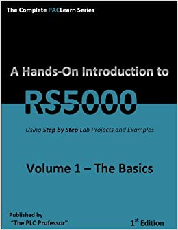 Learn RSLogix5000 with Hands-On Projects and Examples Volume 1: The