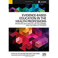 Evidence-Based Education in the Health Professions: Promoting Best Practice in the...