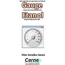 Desenvolvendo um supervisório em VC# com Gauge angular para monitoramento de Etanol  Programado no PIC