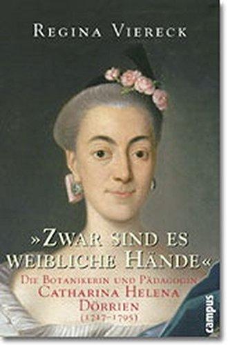 ' Zwar sind es weibliche Hände'. Die Botanikerin und Pädagogin Catharina Helena Dörrien (1717-1795)