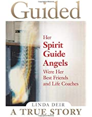 Guided: Her Spirit Guide Angels Were Her Best Friends and Life Coaches