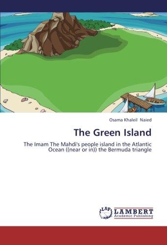 The Green Island: The Imam The Mahdi's people island in the Atlantic Ocean ((near or in)) the Bermuda triangle