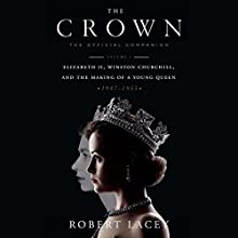 The Crown: The Official Companion, Volume 1: Elizabeth II, Winston Churchill, and the Making of a Young Queen (1947-1955) Audiobook by Robert Lacey Narrated by Alex Jennings