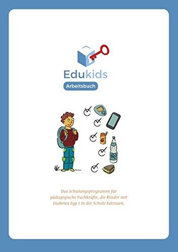 Edukids Arbeitsbuch: Das Schulungsprogramm für pädagogische Fachkräfte, die Kinder mit Diabetes Typ 1 in der Schule betreuen.