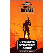 Fortnite: Battle Royale - The Ultimate Strategy Guide: Advanced Tips & Strategies From The Pros (Updated For Season 6)