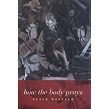 How the Body Prays by Peter Weltner (1999-04-01)