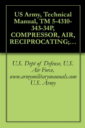 US Army, Technical Manual, TM 5-4310-343-34P, COMPRESSOR, AIR, RECIPROCATING; BASE MTD, 4 3000 PSI, ELECTRIC MOTOR DRIVEN, (WALTER KIDDE MODEL 895026), ... 6703), military manauals, special forces