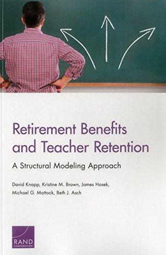 Retirement Benefits and Teacher Retention: A Structural Modeling Approach David Knapp