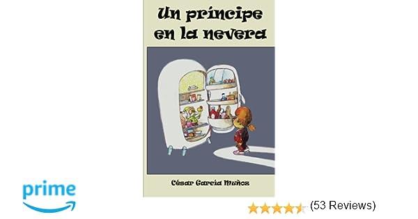 Un príncipe en la nevera: Amazon.es: César García Muñoz: Libros