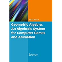 Geometric Algebra: An Algebraic System for Computer Games and Animation