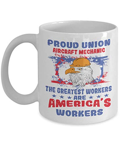 Union Aircraft Mechanic Mug For Patriotic Workers - Proud Brotherhood Solidarity Labor Gift Ideas - White Ceramic Coffee Tea Cup]()