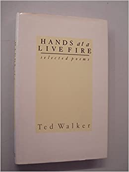 Hands at a Live Fire: Selected Poems, Walker, Ted