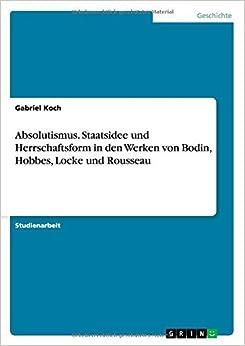 Book Absolutismus. Staatsidee und Herrschaftsform in den Werken von Bodin, Hobbes, Locke und Rousseau by Gabriel Koch (2014-11-05)